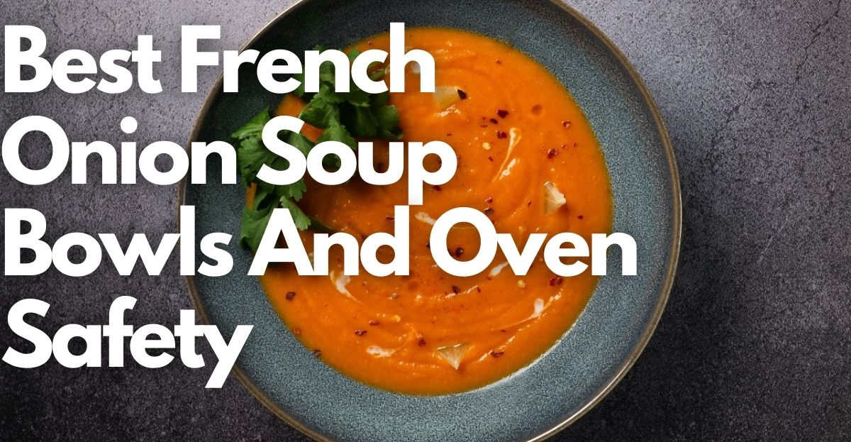 Best French Onion Soup Bowls And Oven Safety
