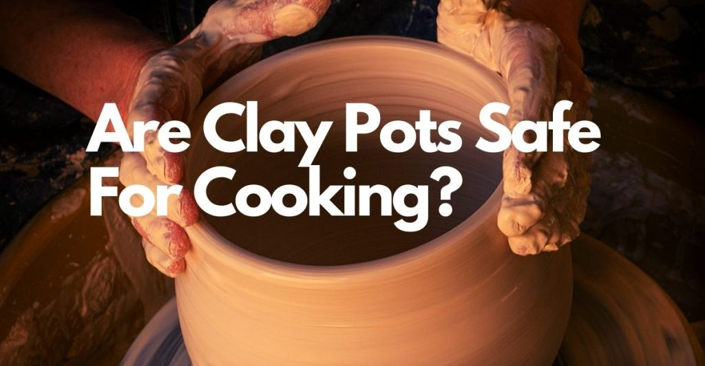 Clay Pots Are Safe For Cooking1