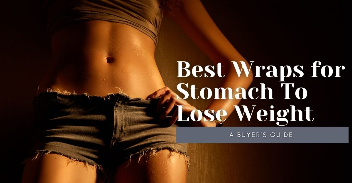Best Wraps for Stomach To Lose Weight